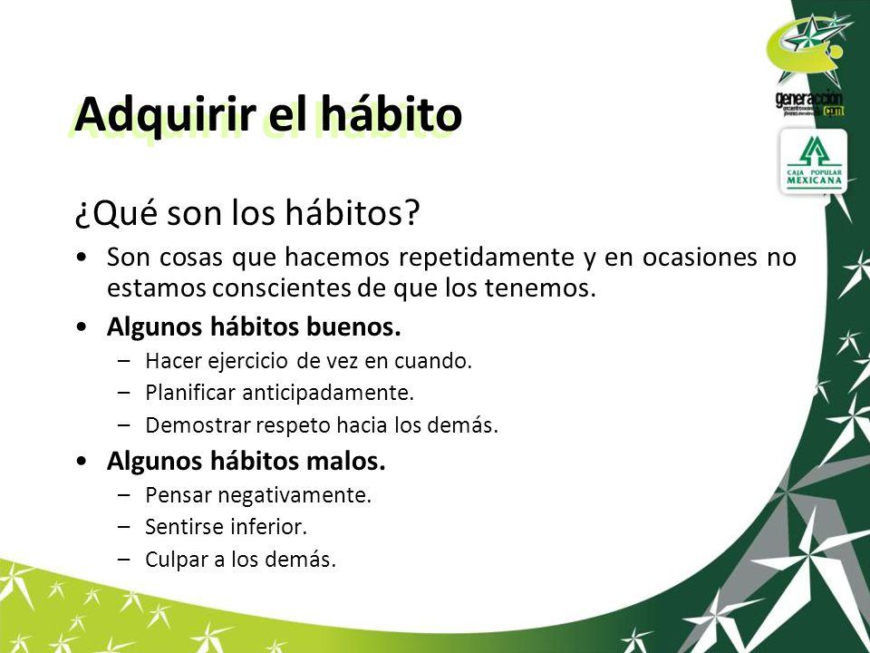 Los hábitos pueden ayudarte a: Ejercer control sobre tu vida.