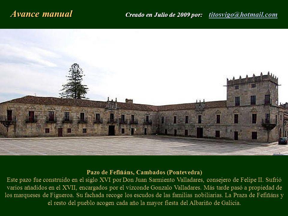 Pazo de Fefiñáns, Cambados (Pontevedra) Este pazo fue construido en el siglo XVI por Don Juan Sarmiento Valladares, consejero de Felipe II. Sufrió var