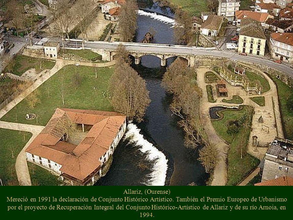 Allariz, (Ourense) Mereció en 1991 la declaración de Conjunto Histórico Artístico. También el Premio Europeo de Urbanismo por el proyecto de Recuperac