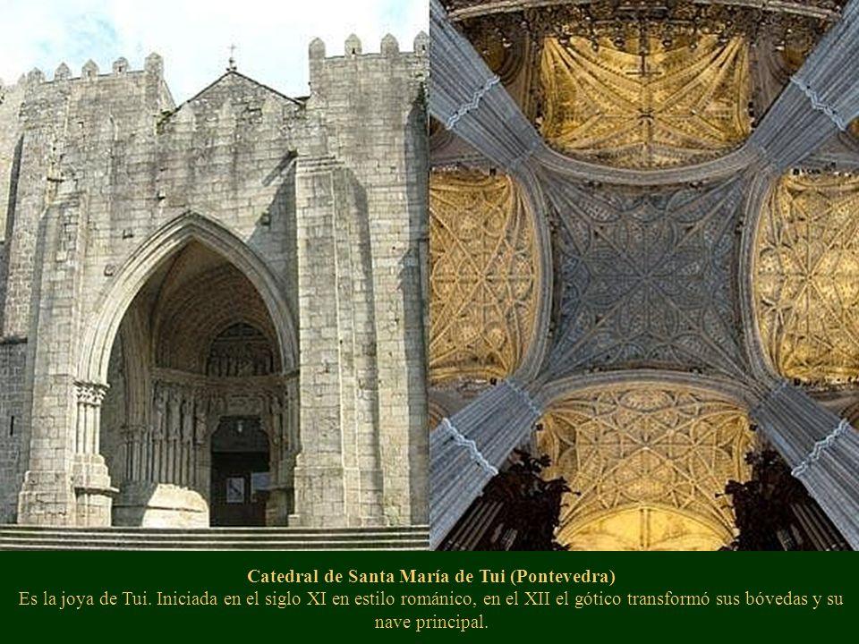 Catedral de Santa María de Tui (Pontevedra) Es la joya de Tui. Iniciada en el siglo XI en estilo románico, en el XII el gótico transformó sus bóvedas