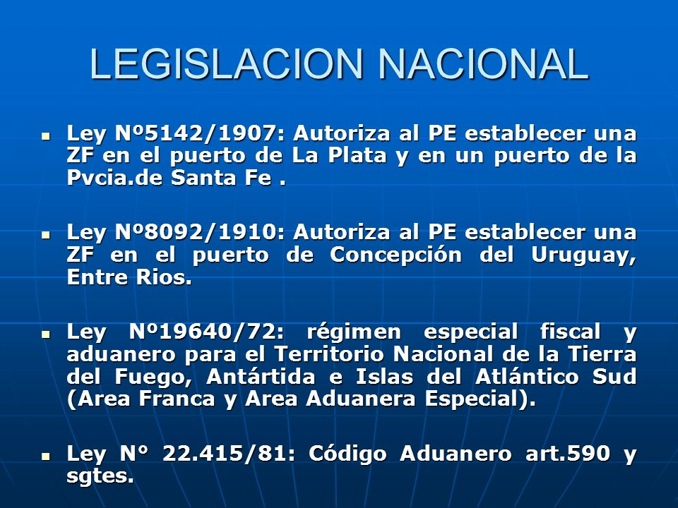 LEGISLACION NACIONAL Ley Nº5142/1907: Autoriza al PE establecer una ZF en el puerto de La Plata y en un puerto de la Pvcia.de Santa Fe. Ley Nº5142/190