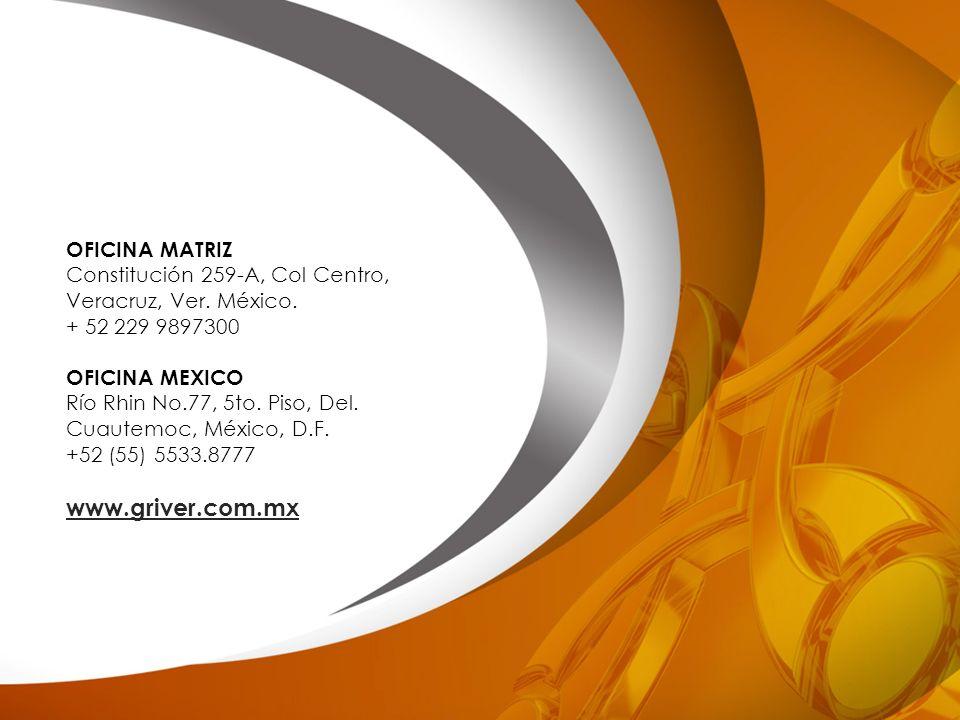 OFICINA MATRIZ Constitución 259-A, Col Centro, Veracruz, Ver. México. + 52 229 9897300 OFICINA MEXICO Río Rhin No.77, 5to. Piso, Del. Cuautemoc, Méxic