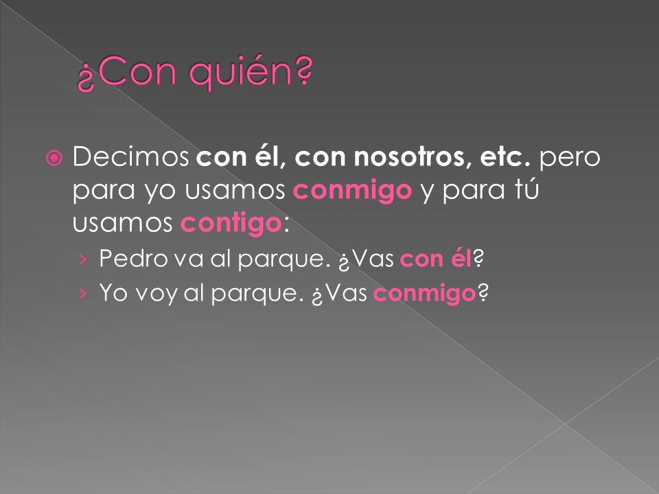 1.____ quiero _____ ver, Ana. 2. Voy a ___ esperar____, señora.