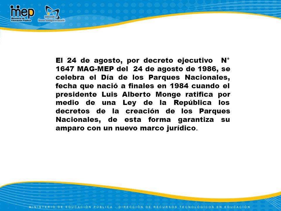 El 24 de agosto, por decreto ejecutivo N° 1647 MAG-MEP del 24 de agosto de 1986, se celebra el Día de los Parques Nacionales, fecha que nació a finale
