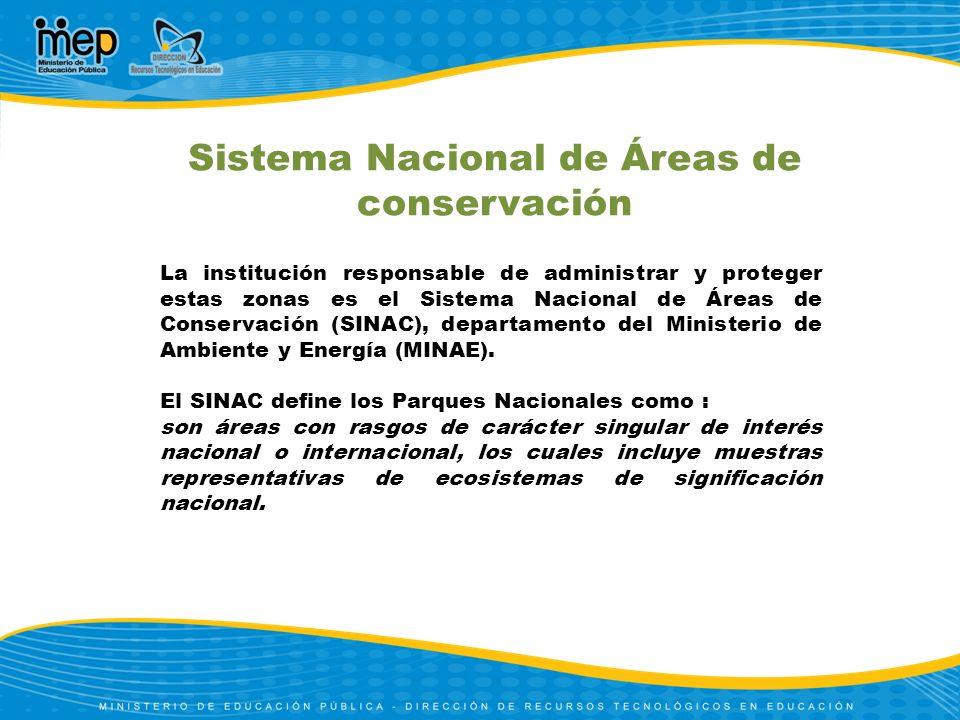 Sistema Nacional de Áreas de conservación La institución responsable de administrar y proteger estas zonas es el Sistema Nacional de Áreas de Conserva