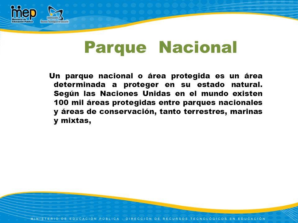 Parque Nacional Un parque nacional o área protegida es un área determinada a proteger en su estado natural. Según las Naciones Unidas en el mundo exis