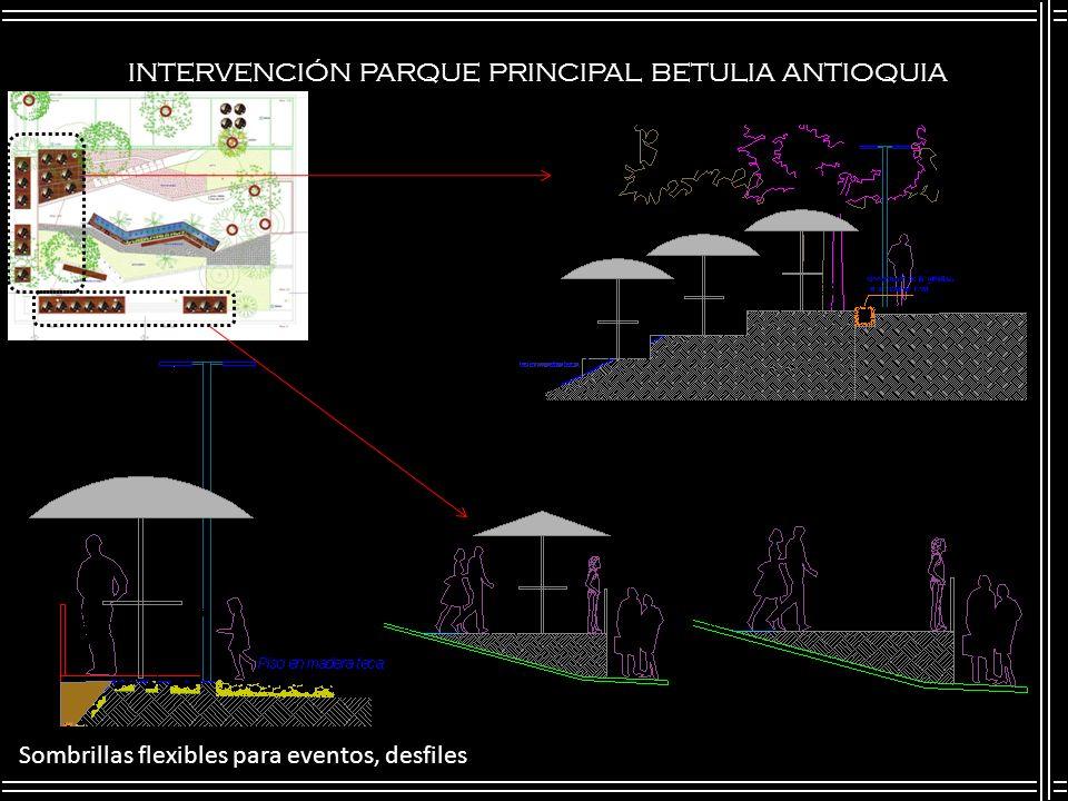 INTERVENCIÓN PARQUE PRINCIPAL BETULIA ANTIOQUIA Sombrillas flexibles para eventos, desfiles