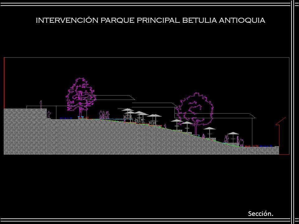INTERVENCIÓN PARQUE PRINCIPAL BETULIA ANTIOQUIA Sección.