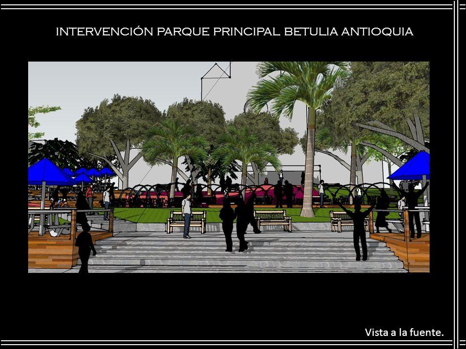 INTERVENCIÓN PARQUE PRINCIPAL BETULIA ANTIOQUIA Vista a la fuente.