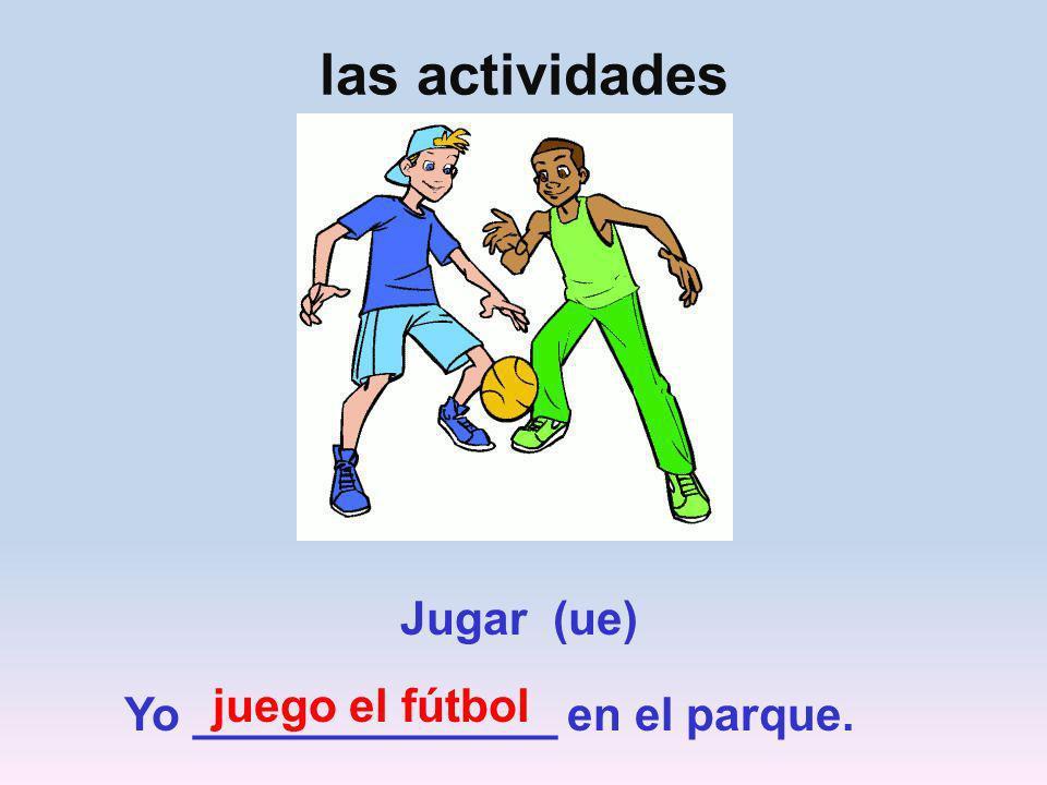 Jugar (ue) Yo _________________ en el parque. juego el baloncesto