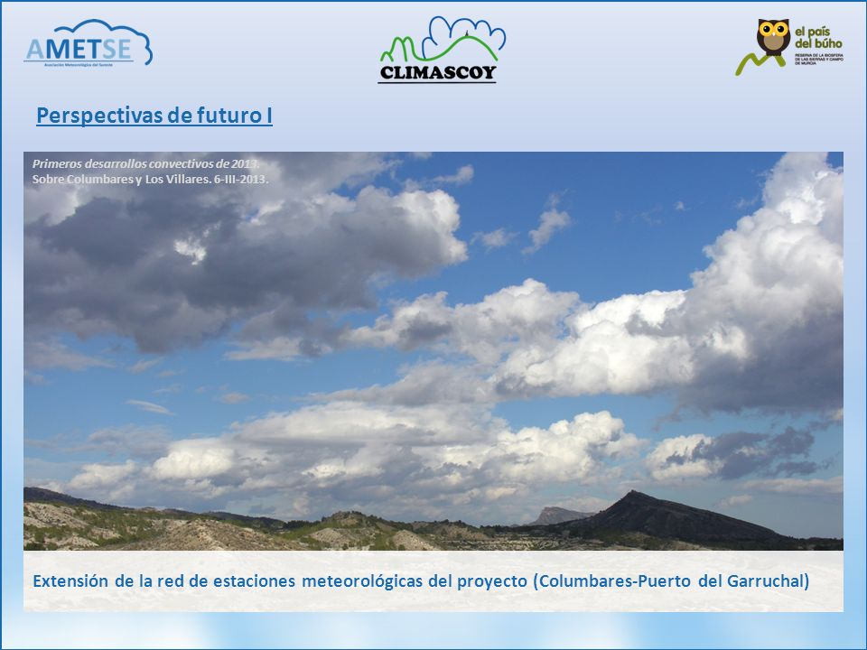 Perspectivas de futuro I Primeros desarrollos convectivos de 2013. Sobre Columbares y Los Villares. 6-III-2013. Extensión de la red de estaciones mete