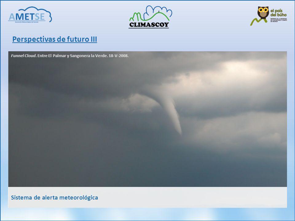 Perspectivas de futuro III Funnel Cloud. Entre El Palmar y Sangonera la Verde. 18-V-2008. Sistema de alerta meteorológica