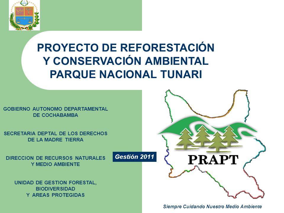 INTRODUCCION La Gobernación de Cochabamba, a través de la Secretaria Departamental de los Derechos de la Madre Tierra, tiene como brazo operativo dentro el Parque Nacional Tunari al Proyecto PRAPT que el 2011 trabaja en 5 aspectos fundamentales de gestión del área protegida: ACTIVIDADES PARA EL 2011 – Producción de Plantas de calidad : 800.000 al año, en los 5 viveros comunitarios implementados por el proyecto: – Plantaciones Forestales: 600 Nuevas Has.