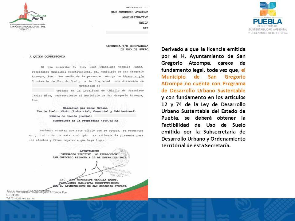 Derivado a que la licencia emitida por el H. Ayuntamiento de San Gregorio Atzompa, carece de fundamento legal, toda vez que, el Municipio de San Grego