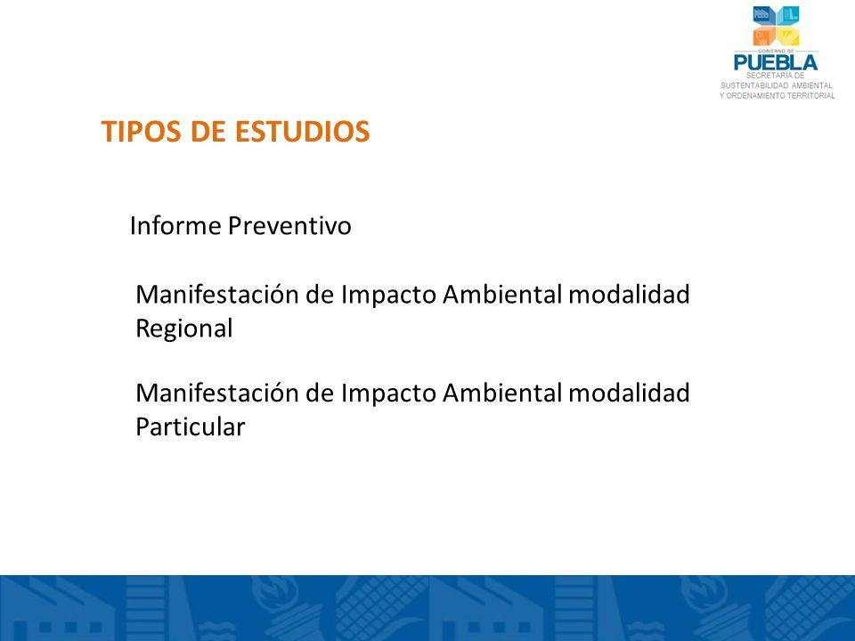 TIPOS DE ESTUDIOS Informe Preventivo Manifestación de Impacto Ambiental modalidad Regional Manifestación de Impacto Ambiental modalidad Particular