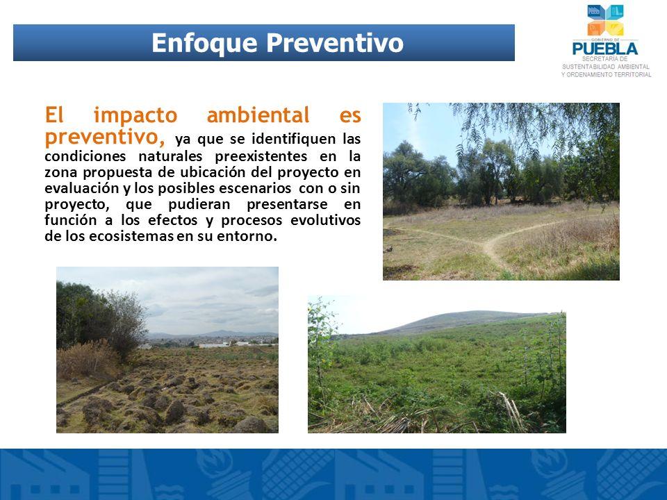 El impacto ambiental es preventivo, ya que se identifiquen las condiciones naturales preexistentes en la zona propuesta de ubicación del proyecto en e