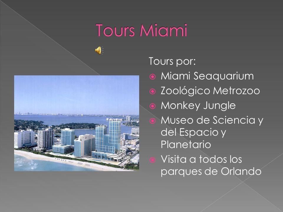 Tours por: Miami Seaquarium Zoológico Metrozoo Monkey Jungle Museo de Sciencia y del Espacio y Planetario Visita a todos los parques de Orlando