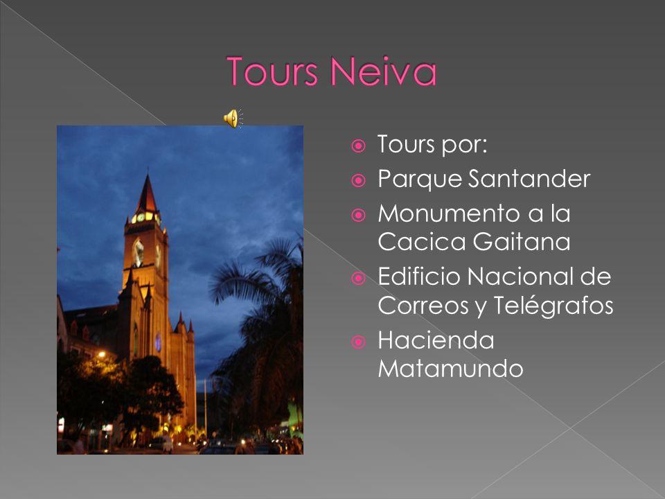 Tours por: Parque Santander Monumento a la Cacica Gaitana Edificio Nacional de Correos y Telégrafos Hacienda Matamundo
