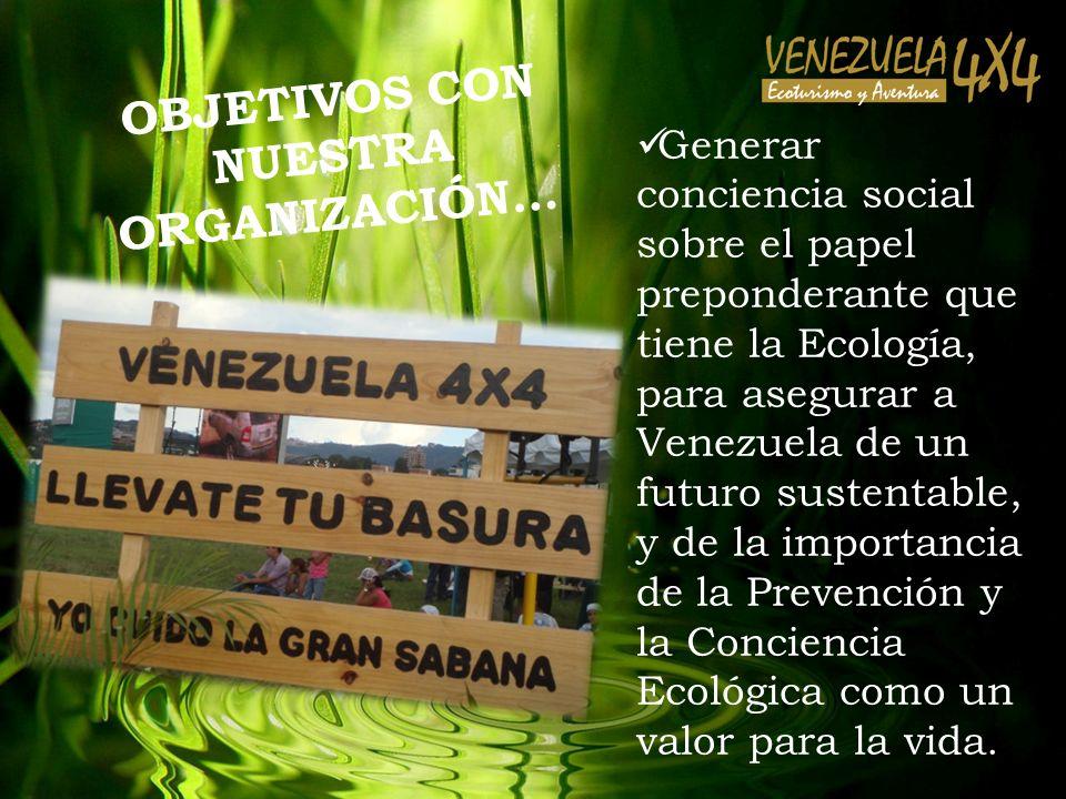 Generar conciencia social sobre el papel preponderante que tiene la Ecología, para asegurar a Venezuela de un futuro sustentable, y de la importancia