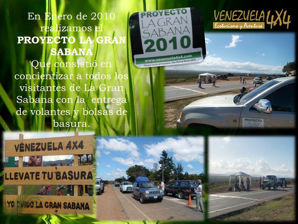 En Enero de 2010 realizamos el PROYECTO LA GRAN SABANA Que consistió en concientizar a todos los visitantes de La Gran Sabana con la entrega de volantes y bolsas de basura.