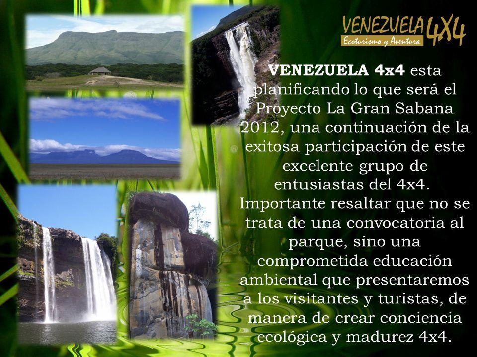 VENEZUELA 4x4 esta planificando lo que será el Proyecto La Gran Sabana 2012, una continuación de la exitosa participación de este excelente grupo de e