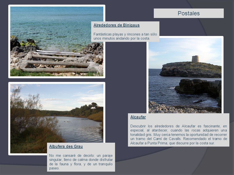 Postales Alrededores de Binigaus Fantásticas playas y rincones a tan sólo unos minutos andando por la costa. Albufera des Grau No me cansaré de decirl