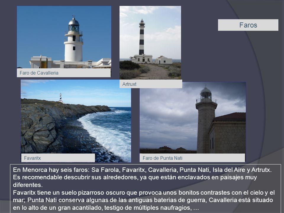Faros En Menorca hay seis faros: Sa Farola, Favaritx, Cavalleria, Punta Nati, Isla del Aire y Artrutx. Es recomendable descubrir sus alrededores, ya q