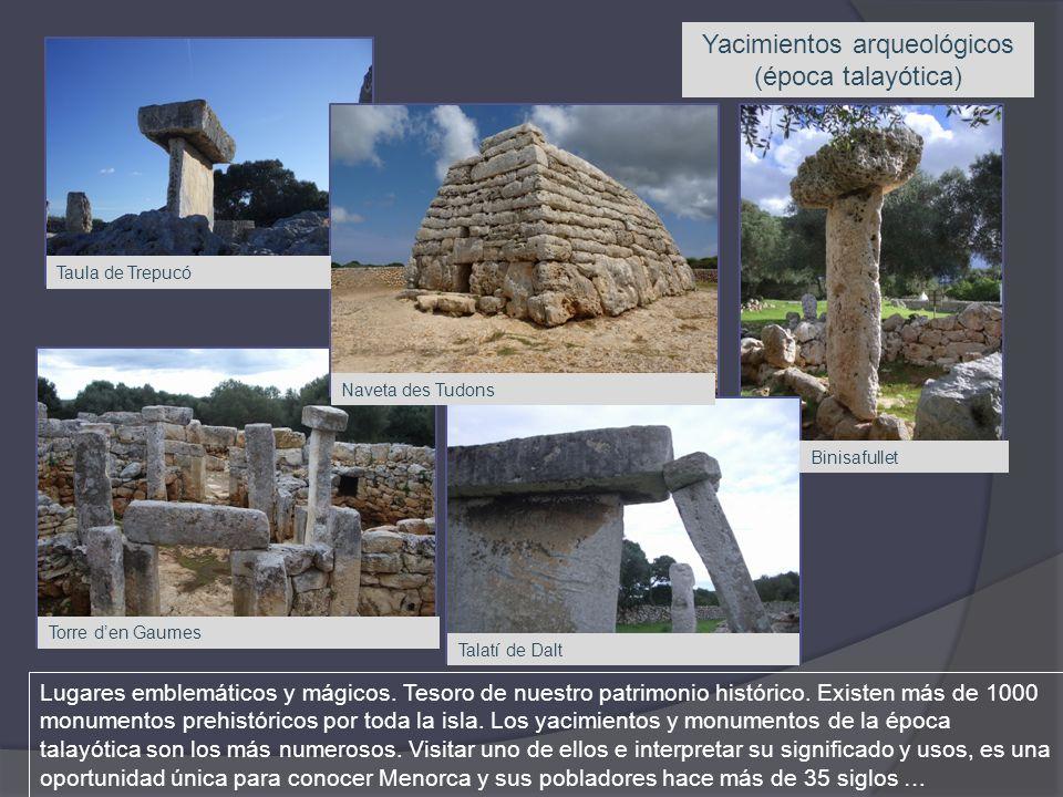 Yacimientos arqueológicos (época talayótica) Lugares emblemáticos y mágicos. Tesoro de nuestro patrimonio histórico. Existen más de 1000 monumentos pr