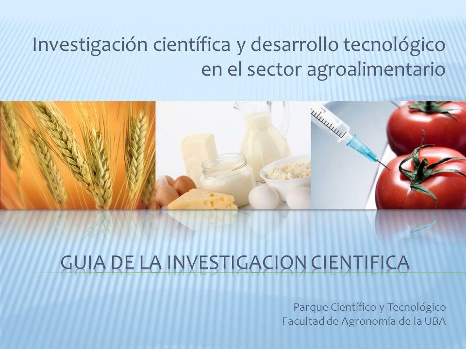 Investigación científica y desarrollo tecnológico en el sector agroalimentario Parque Científico y Tecnológico Facultad de Agronomía de la UBA