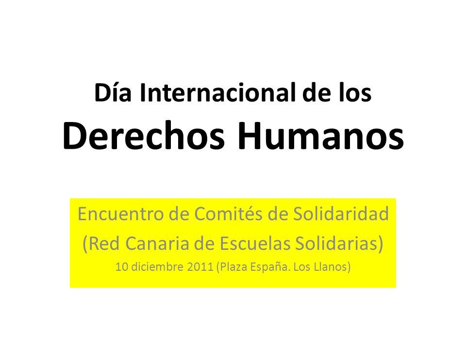 Día Internacional de los Derechos Humanos Encuentro de Comités de Solidaridad (Red Canaria de Escuelas Solidarias) 10 diciembre 2011 (Plaza España.