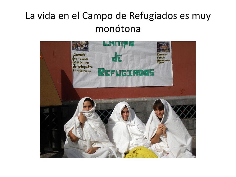 La vida en el Campo de Refugiados es muy monótona