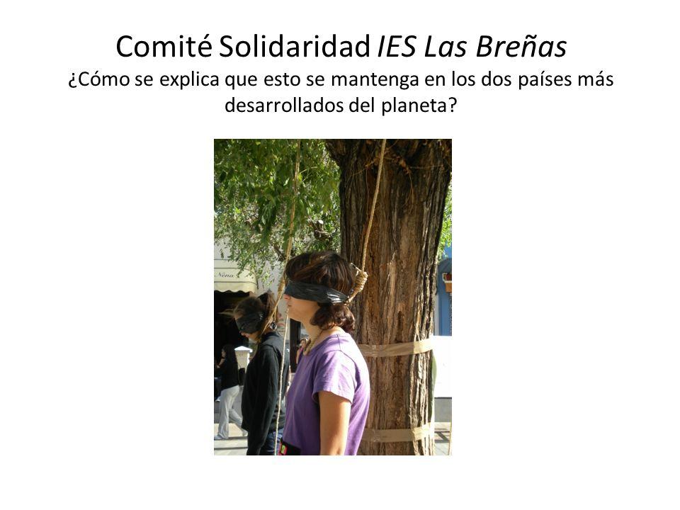 Comité Solidaridad IES Las Breñas ¿Cómo se explica que esto se mantenga en los dos países más desarrollados del planeta