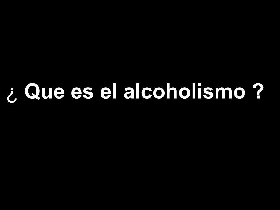 ¿ Que es el alcoholismo ?