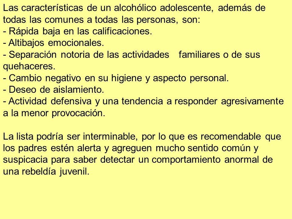 Las características de un alcohólico adolescente, además de todas las comunes a todas las personas, son: - Rápida baja en las calificaciones. - Altiba