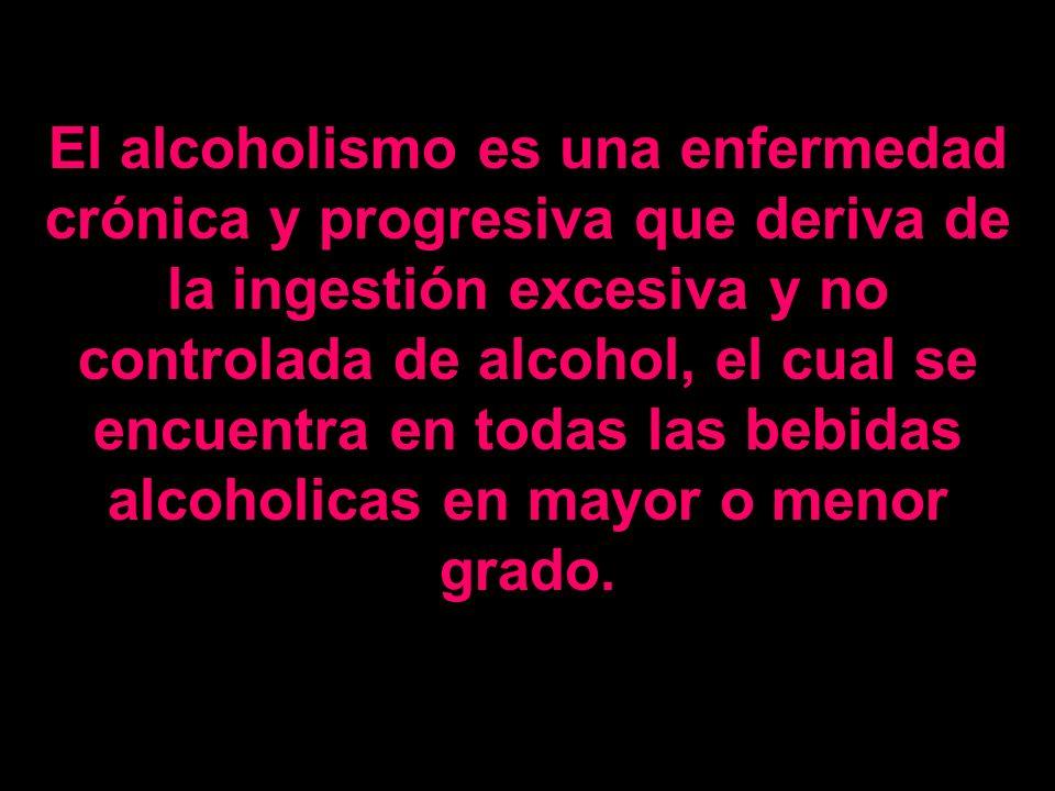 El alcoholismo es una enfermedad crónica y progresiva que deriva de la ingestión excesiva y no controlada de alcohol, el cual se encuentra en todas las bebidas alcoholicas en mayor o menor grado.