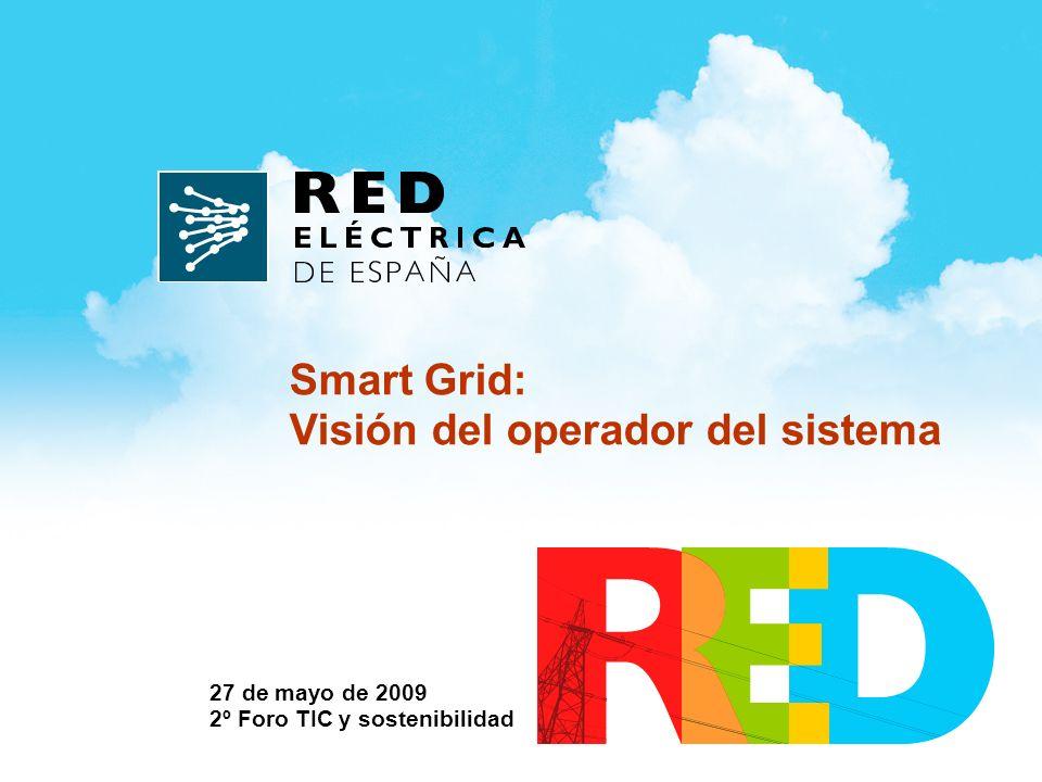 27 de mayo de 2009 2º Foro TIC y sostenibilidad Smart Grid: Visión del operador del sistema