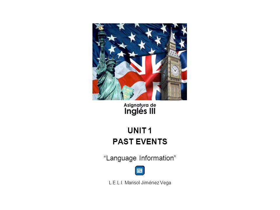 UNIT 1 PAST EVENTS Language Information L.E.L.I. Marisol Jiménez Vega