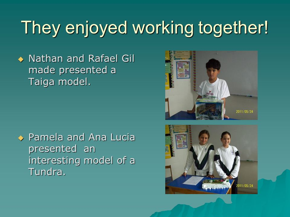 They enjoyed working together. Nathan and Rafael Gil made presented a Taiga model.