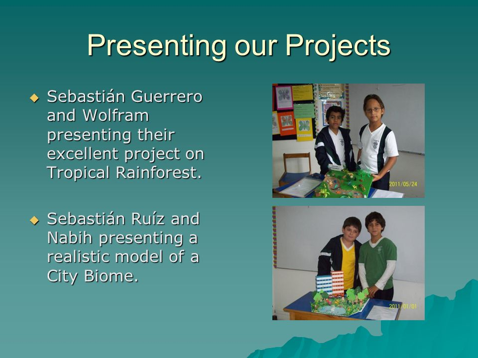 Presenting our Projects Sebastián Guerrero and Wolfram presenting their excellent project on Tropical Rainforest.