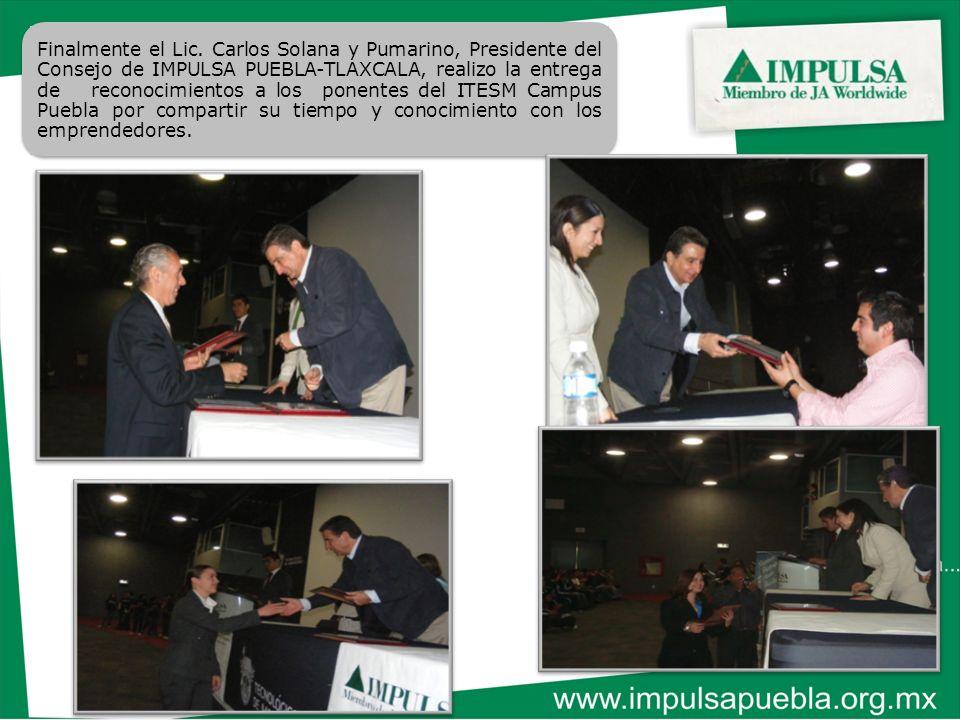 Finalmente el Lic. Carlos Solana y Pumarino, Presidente del Consejo de IMPULSA PUEBLA-TLAXCALA, realizo la entrega de reconocimientos a los ponentes d