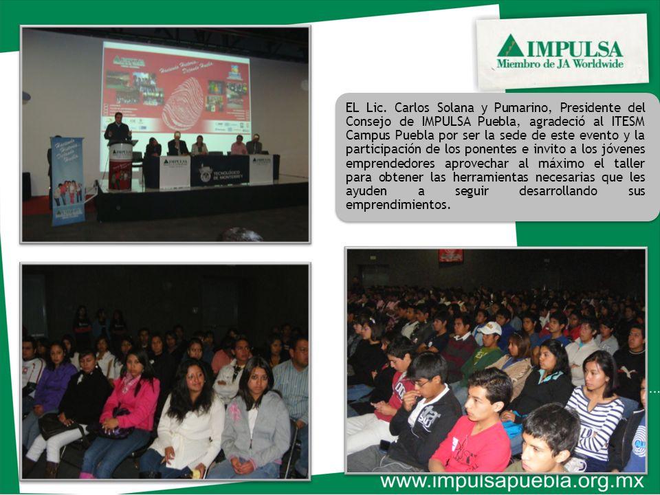 EL Lic. Carlos Solana y Pumarino, Presidente del Consejo de IMPULSA Puebla, agradeció al ITESM Campus Puebla por ser la sede de este evento y la parti