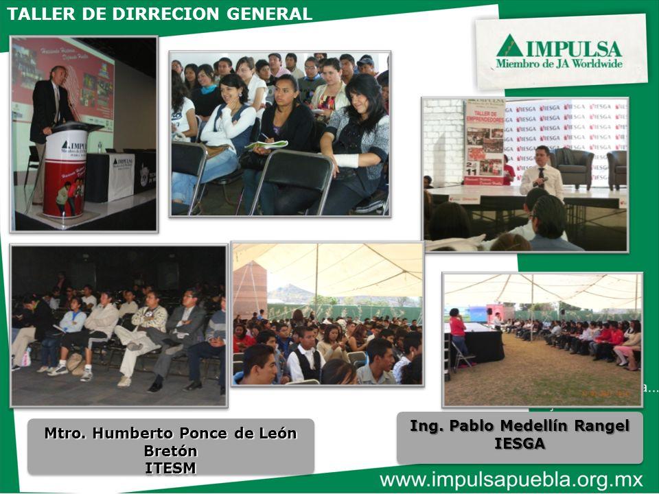 Mtro. Humberto Ponce de León Bretón ITESM ITESM Ing. Pablo Medellín Rangel IESGA IESGA TALLER DE DIRRECION GENERAL