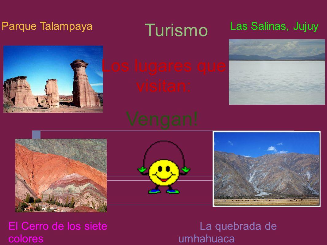 Turismo El Cerro de los siete colores La quebrada de umhahuaca Las Salinas, JujuyParque Talampaya Vengan! Los lugares que visitan: