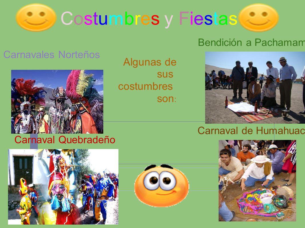 Costumbres y Fiestas Algunas de sus costumbres son : Carnavales Norteños Bendición a Pachamama Carnaval Quebradeño Carnaval de Humahuaca