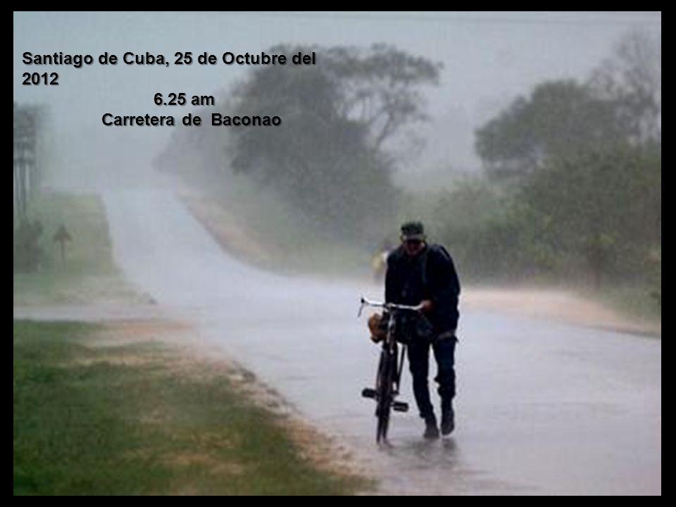 Santiago de Cuba, 25 de Octubre del 2012 6.25 am 6.25 am Carretera de Baconao Carretera de Baconao