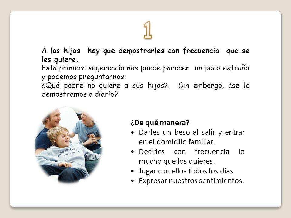 ORIENTACIONES PARA SER BUENOS PADRES. A continuación, siguiendo a Martínez García (2001: 1-3), recogemos algunas orientaciones, consejos o sugerencias