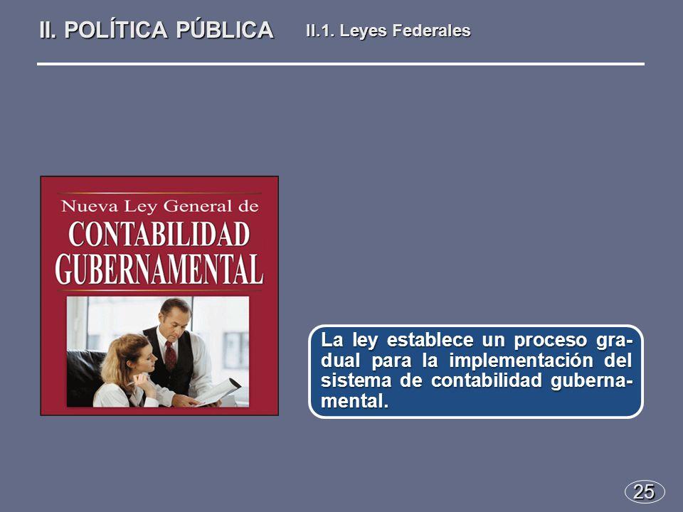 25 La ley establece un proceso gra- dual para la implementación del sistema de contabilidad guberna- mental.