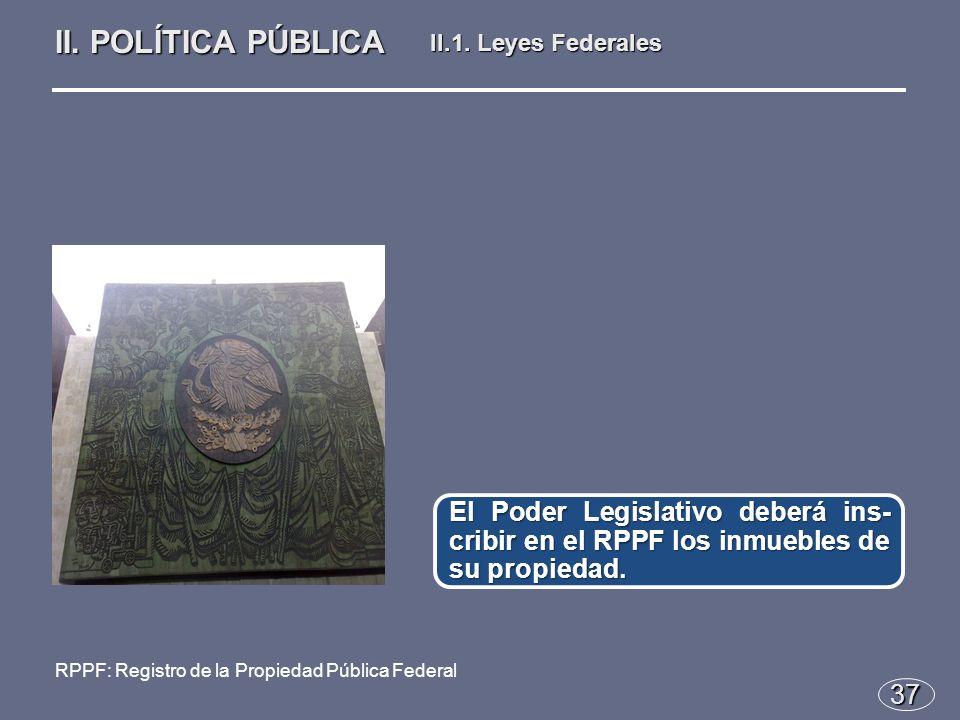 37 El Poder Legislativo deberá ins- cribir en el RPPF los inmuebles de su propiedad.