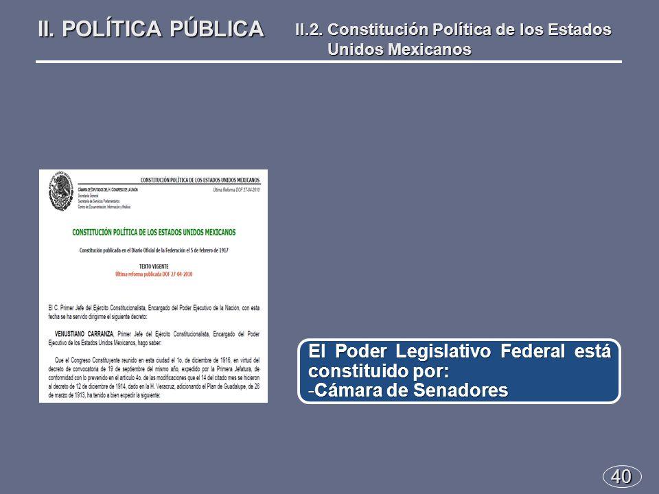 40 El Poder Legislativo Federal está constituido por: -Cámara de Senadores II.