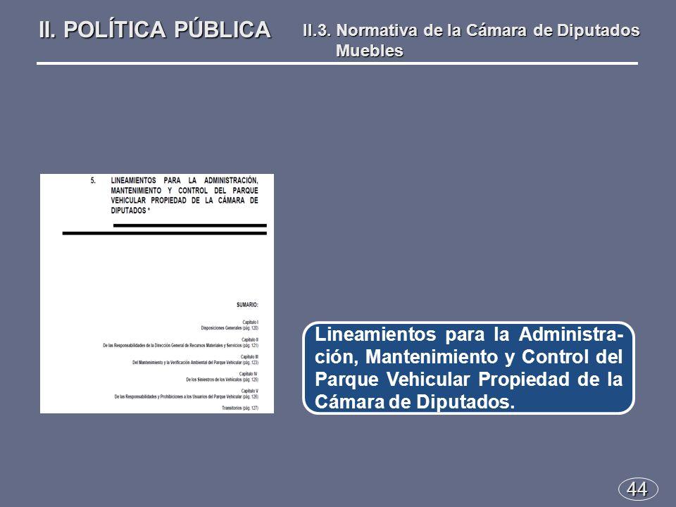 44 Lineamientos para la Administra- ción, Mantenimiento y Control del Parque Vehicular Propiedad de la Cámara de Diputados.